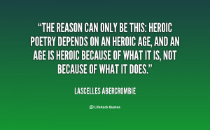 The reason can only be this: heroic poetry depends on an heroic age ...