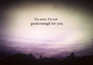 expectations, good enough, quote, sad, sorry