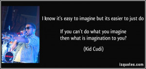 quote-i-know-it-s-easy-to-imagine-but-its-easier-to-just-do-if-you-can ...