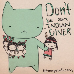 Don't be an Indian Giver. #comic #cartoon #drawing #satire #kitten # ...