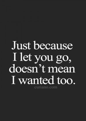 Relationship #BrokenHearts Just because i let you go,doesn,t mean i ...