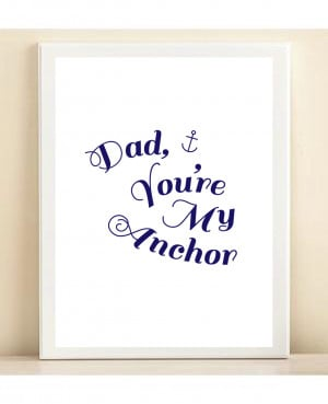 You Are My Anchor Quotes Navy and white 'dad, you're my