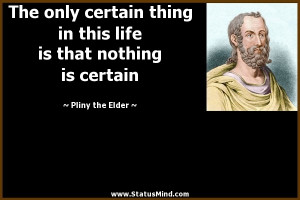 ... is that nothing is certain - Pliny the Elder Quotes - StatusMind.com