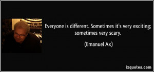 ... . Sometimes it's very exciting; sometimes very scary. - Emanuel Ax