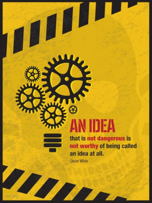 ... is not dangerous is not worthy of being an idea at all.