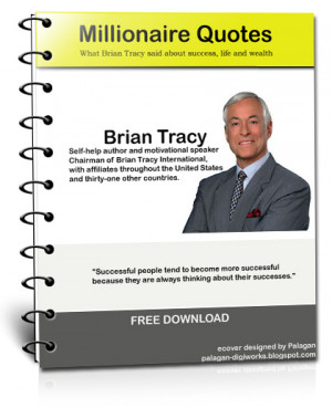 Millionare Quotes. What Brian Tracy said abut success, life and wealth
