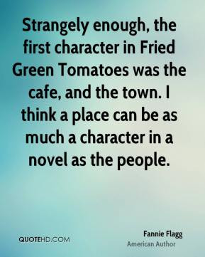 Fannie Flagg - Strangely enough, the first character in Fried Green ...