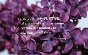 Be so positively positive... quote wallpaper