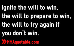 Ignite the will to win, the will to prepare to win, the will to try ...