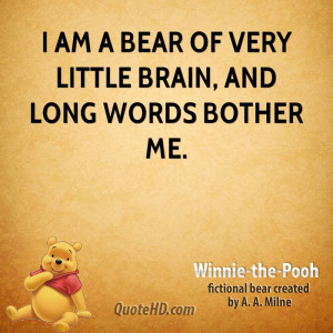 am a Bear of Very Little Brain, and long words bother me.