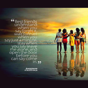Quotes Picture: best friends understand when you say forget it, wait ...