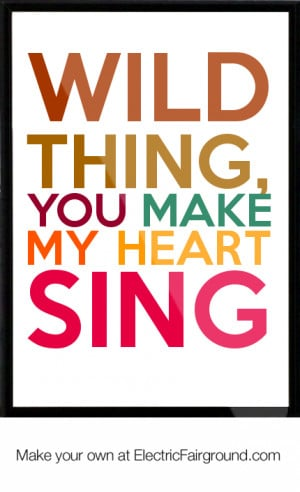 WILD THING, YOU MAKE MY HEART SING Framed Quote