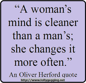 Funny Oliver Herford Quote/Picture - A woman's mind is cleaner than a ...