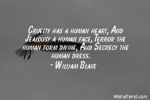 jealousy-Cruelty has a human heart, And Jealousy a human face, Terror ...