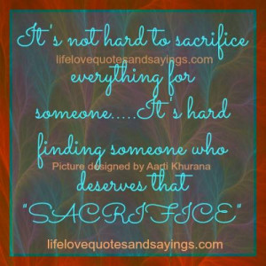 It's not hard to sacrifice everything for someone…..It's hard ...