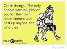 ... being a big sister, and don't you dare mess with my baby brothers