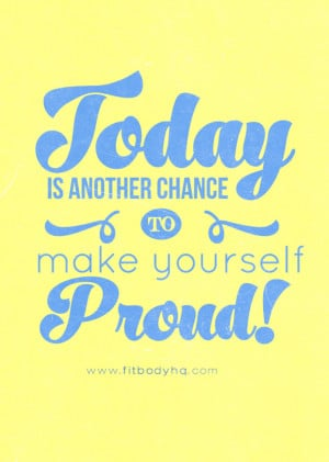 to make yourself proud. http://www.fitbodyhq.com/motivation/quotes ...
