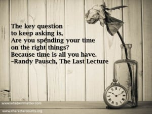 """... ? Because time is all you have. """" –Randy Pausch, The Last Lecture"""