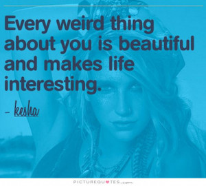 Beautiful Quotes Weird Quotes Interesting Quotes Kesha Quotes