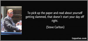 ... slammed, that doesn't start your day off right. - Steve Carlton