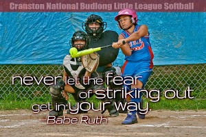 Never Let the Fear of Striking Out Get in Your Way. —Babe Ruth