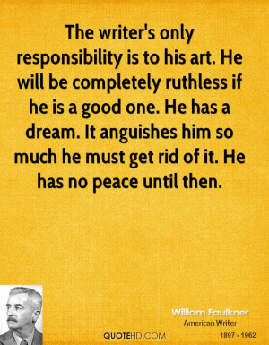 The writer's only responsibility is to his art. He will be completely ...