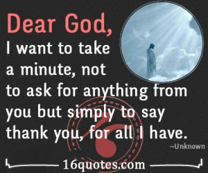 ... ask for anything from you but simply to say thank you, for all I have
