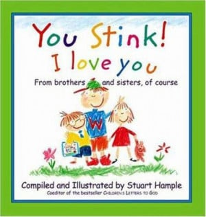 You Stink! I Love You: From Brothers and Sisters, of Course