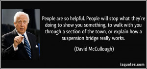 People are so helpful. People will stop what they're doing to show you ...