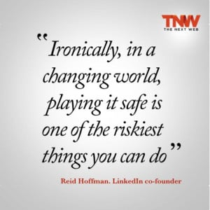 ... it safe is risky business says LinkedIn co-founder Reid Hoffman