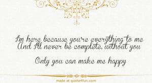 ... Complete, Without You Only You Can Make me Happy. ~ Anniversary Quotes