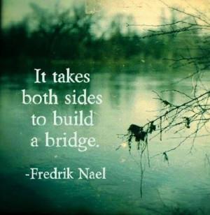 It takes both sides to build a bridge.