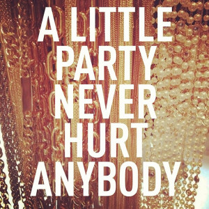 Party Girl Quotes And Sayings Teenage party quotes tumblr , party ...