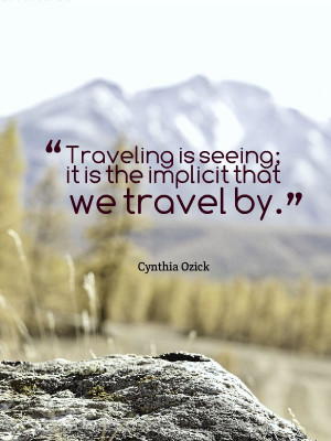 ... it is the implicit that we travel by cynthia ozick # travel # quotes