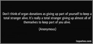 Don't think of organ donations as giving up part of yourself to keep a ...