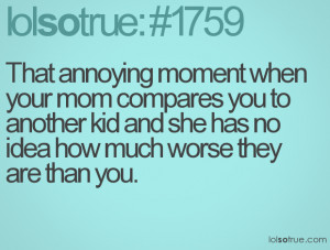 That annoying moment when your mom compares you to another kid and she ...