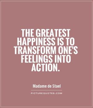 ... Quotes Happiness Quotes Action Quotes Madame De Stael Quotes