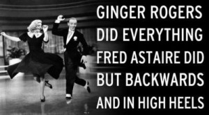 Ginger Rogers Did Everything Fred Astaire Did But Backwards And In ...