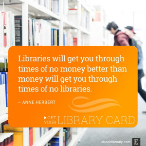 ... get you through times of no libraries. –Anne Herbert #library #quote