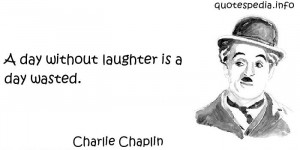 ... Quotes About Laugh - A day without laughter is a day wasted