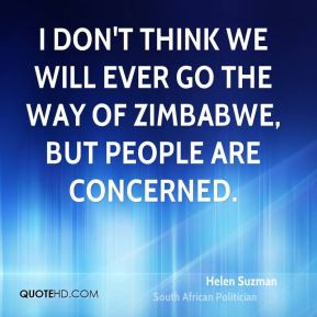 Helen Suzman - I don't think we will ever go the way of Zimbabwe, but ...