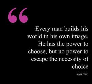 Every man builds his world in his own image. He has the power to ...