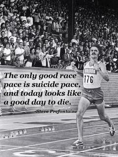 The only good race pace is suicide pace,