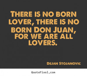 Quotes about love - There is no born lover, there is no born don juan ...