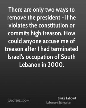 Emile Lahoud - There are only two ways to remove the president - if he ...