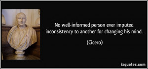 No well-informed person ever imputed inconsistency to another for ...