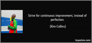 Strive for continuous improvement, instead of perfection. - Kim ...
