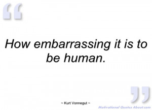 how embarrassing it is to be human kurt vonnegut
