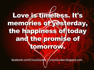 Love is timeless. It's memories of yesterday, the happiness of today ...