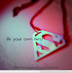 ... your own hero, cute, hero, inspirational, love, pretty, quote, quotes